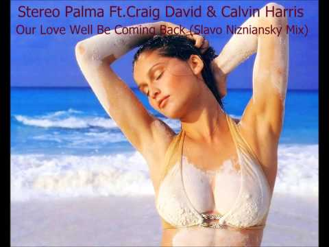 Stereo Palma Ft Craig David & Calvin Harris Our Love Well Be Coming BackSlavo Nizniansky Mix