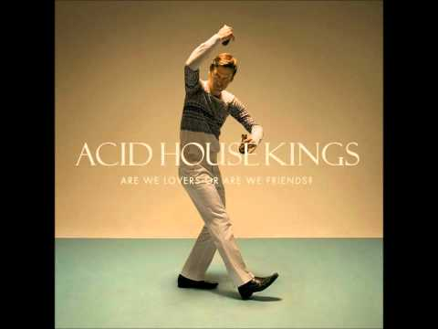 Acid House Kings - Are we lovers or are we friends