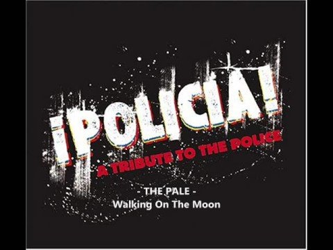 Policia ; The Pale - Walking On The Moon