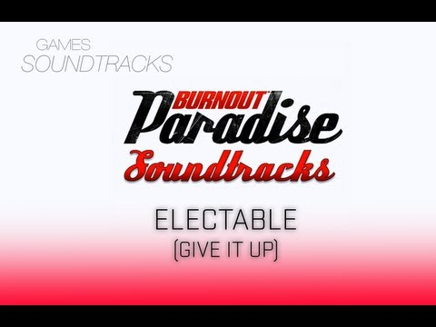 Burnout Paradise Soundtrack °36 Electable (Give It Up)