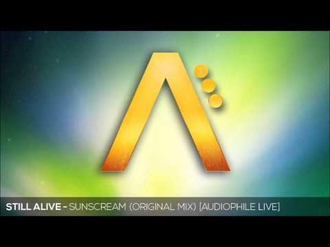 Still Alive - Sunscream (Original Mix) [Audiophile Live]