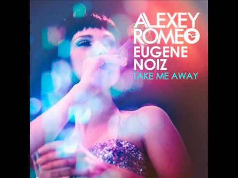 Alexey Romeo & Eugene Noiz - Take Me Away (Club Mix)