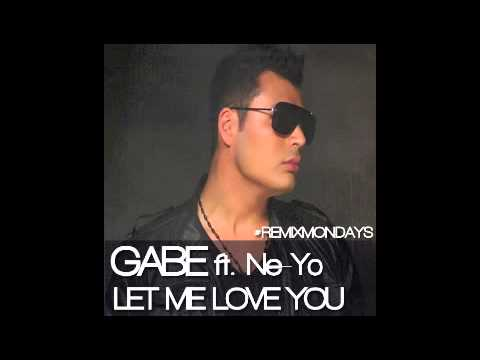 GABE Ft Ne-Yo - Let Me Love You (Remix)