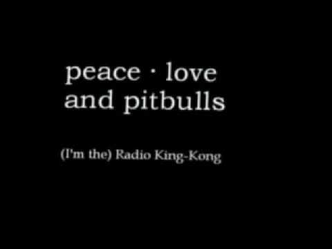 peace love and pitbulls - (I'm the) Radio King Kong